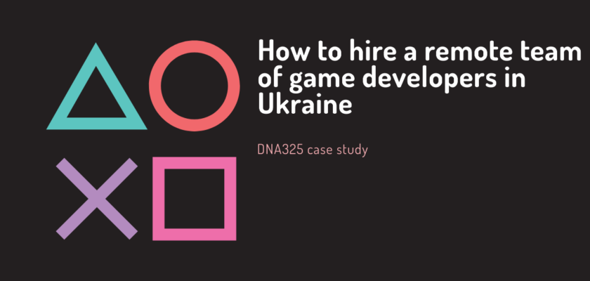 How to hire a remote team of game developers in Ukraine. DNA325 case study.