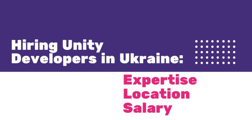 Hiring Unity Developers in Ukraine: Expertise, Location, Salary